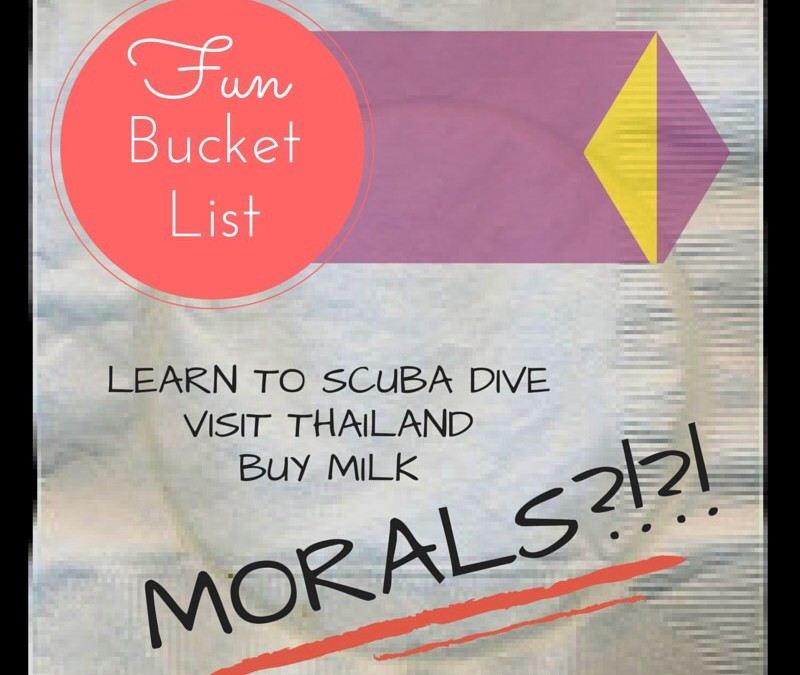 Adding Morals To Your Bucket List?