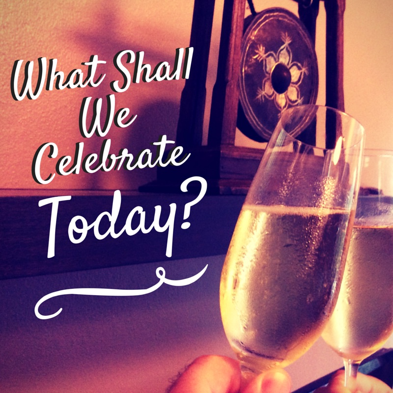 What shall we celebrate today?